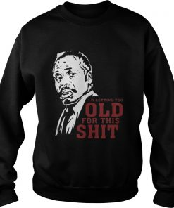 Roger Murtaugh I'm Too Old For This Shit sweatshirt
