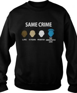 Same Crime Life 15 Years Probation Paid Administrative Leave sweatShirt