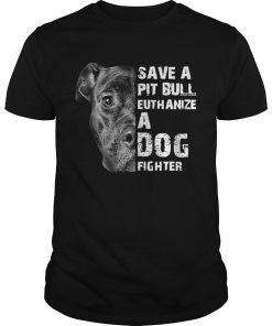 Save A Pit Bull Euthanize A Dog Fighter classic guys