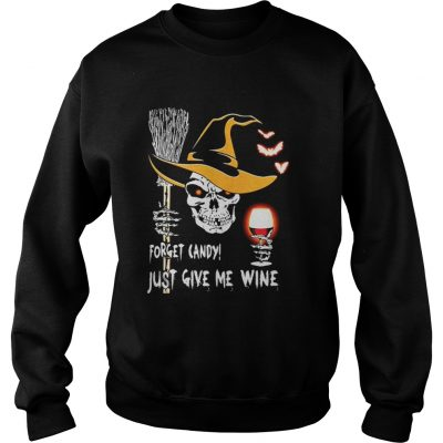 Skull Forget candy just give me wine Halloween Sweatshirt
