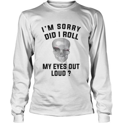 Skullcap I'm Sorry Did I Roll My Eyes Out Loud Longsleeve Tee