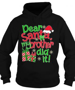 The Dear Santa My Brother Did It hoodie
