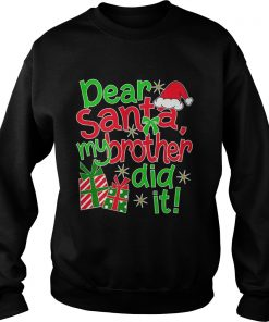 The Dear Santa My Brother Did It sweatshirt