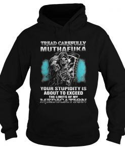 Tread carefully muthafuka your stupidity is about to exceed the limits of my Medication hoodie