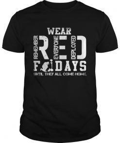 Wear RED remember everyone deployed fridays until they all come home Guys