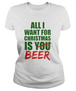 All Want For Christmas Is You Beer Ladies Tee