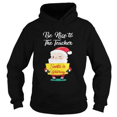 Be nice to the teacher Santa is watching Hoodie