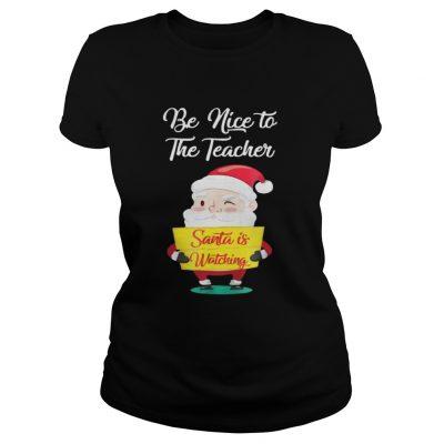 Be nice to the teacher Santa is watching Ladies Tee