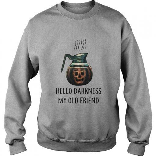 Coffee hello darkness my old friend halloween Sweatshirt