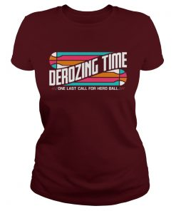 Derozing time one last call for hero ball Ladies Tee
