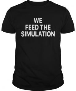 Elon Musk We feed the Simulation shirt