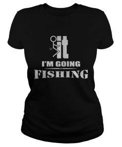 FIt Im going fishing Ladies Tee