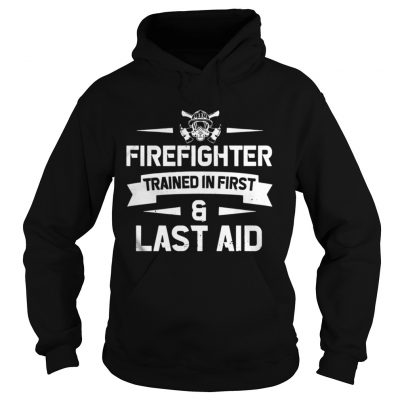 Firefighter Trained In First And Last Aid Hoodie