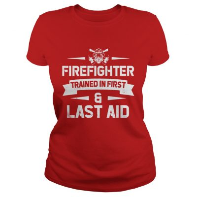 Firefighter Trained In First And Last Aid Ladies Tee