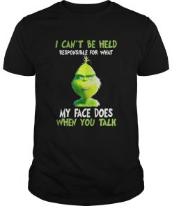 Grinch I can't be held responsible for what my face does when you talk Guys