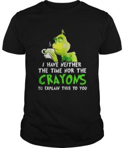 Grinch I have neither the time nor the crayons Christmas Guys