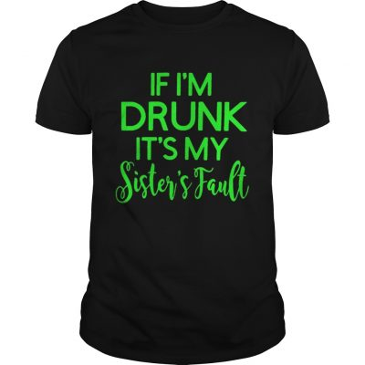 Grinch if Im drunk its my sisters fault Guys