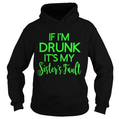 Grinch if Im drunk its my sisters fault Hoodie