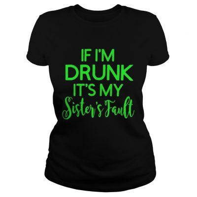 Grinch if Im drunk its my sisters fault Ladies Tee