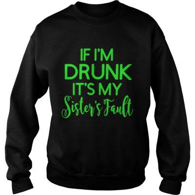Grinch if Im drunk its my sisters fault sweatshirt