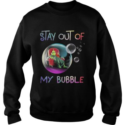 Grinch stay out of my bubble Christmas Sweatshirt