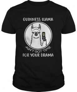 Guys Guinness Llama Ain't Got Time For Your Drama Shirt