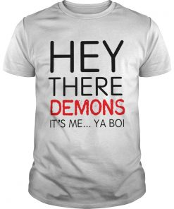 Guys Hey there demons it's me ya boi shirt