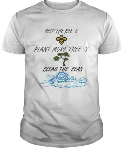 Guys Official Help More Bees Plant More Trees Clean The Seas shirt