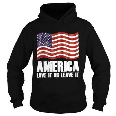 Hoodie America love it or leave it shirt