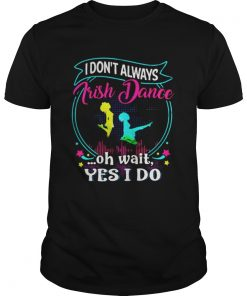 I dont always Irish Dance oh wait yes I do Guys