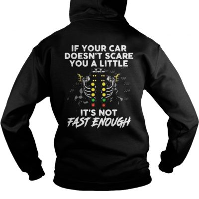 If your car doesn't scare you a little it's not fast enough Hoodie