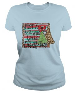 Just A Girl Who Loves Christmas Ladies Tee