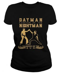 Ladies Tee Day Man fighter of the nightman champion of the sun shirt
