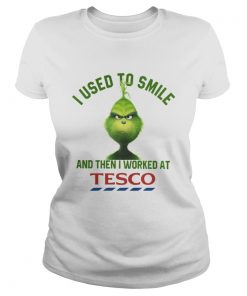 Ladies Tee Grinch I used to smile and then I worked at Tesco shirt