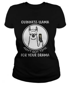 Ladies Tee Guinness Llama Ain't Got Time For Your Drama Shirt