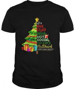 Let's bake stuff drink hot coca and watch hallmark Christmas movie Christmas tree shirt