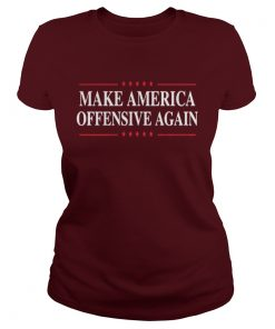 Make America Offensive Again Ladies Tee