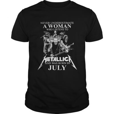 Never underestimate a woman who listens to Metallica and was born in July Guys