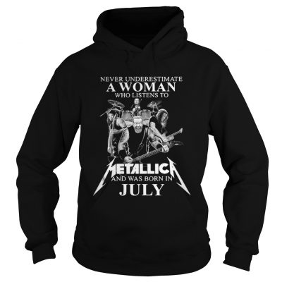 Never underestimate a woman who listens to Metallica and was born in July Hoodie