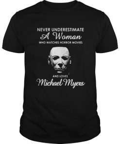 Never underestimate a woman who watches Horror movies and love Michael Myers Guys