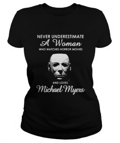 Never underestimate a woman who watches Horror movies and love Michael Myers Ladies Tee