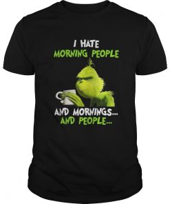 Official Grinch I hate morning people and mornings and people coffee shirt