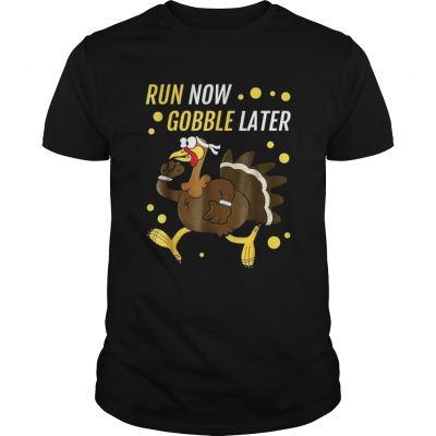 Run Now Gobble Later Thanksgiving Turkey Trot Guys