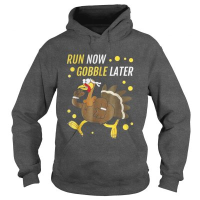 Run Now Gobble Later Thanksgiving Turkey Trot Hoodie