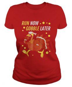 Run Now Gobble Later Thanksgiving Turkey Trot Ladies Tee