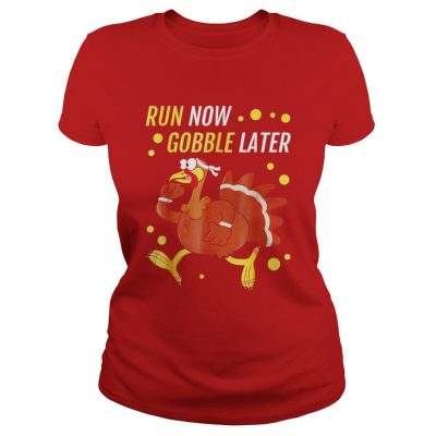 Run Now Gobble Later Thanksgiving Turkey Trot Ladies Tee