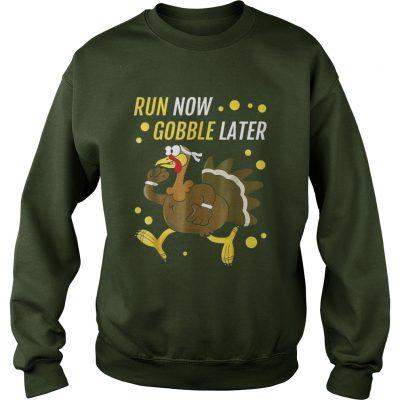 Run Now Gobble Later Thanksgiving Turkey Trot Sweatshirt