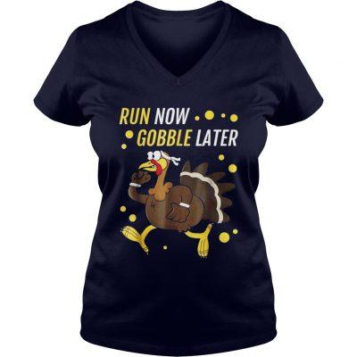 Run Now Gobble Later Thanksgiving Turkey Trot VNeck