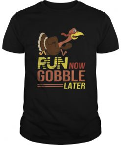 Run now Gobble later thanksgiving Turkey Guys