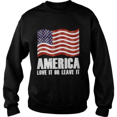Sweatshirt America love it or leave it shirt
